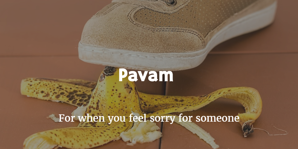 pavam is to feel sorry for someone