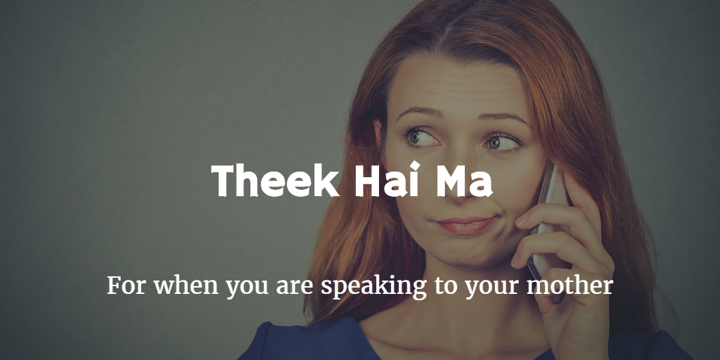 theek hai ma for when you speak to your mother